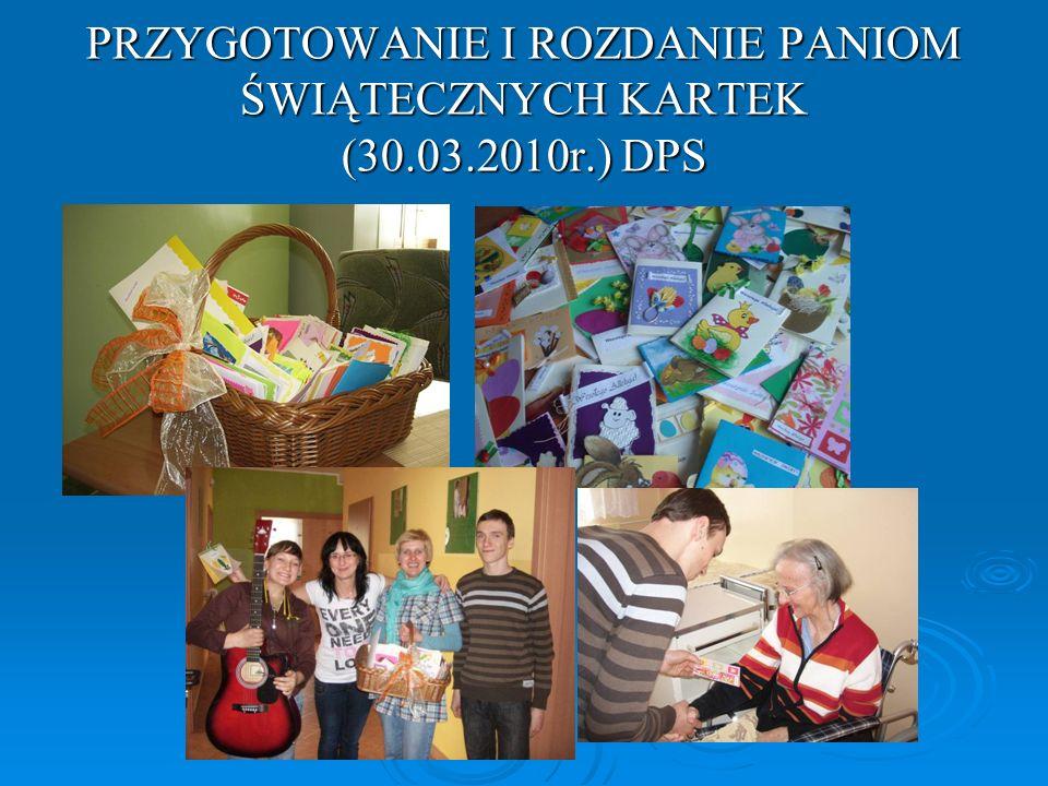PRZYGOTOWANIE I ROZDANIE PANIOM ŚWIĄTECZNYCH KARTEK (30.03.2010r.) DPS