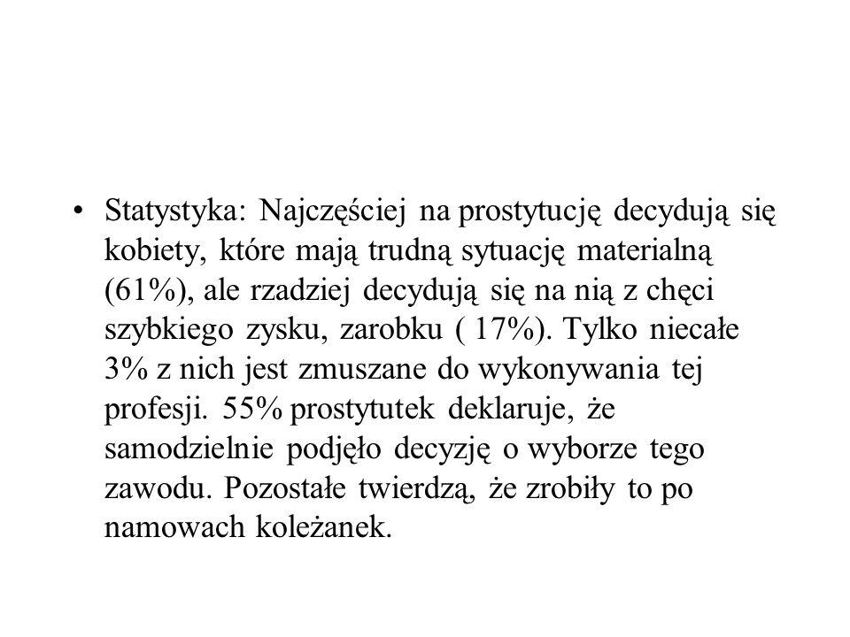 Statystyka: Najczęściej na prostytucję decydują się kobiety, które mają trudną sytuację materialną (61%), ale rzadziej decydują się na nią z chęci szybkiego zysku, zarobku ( 17%).