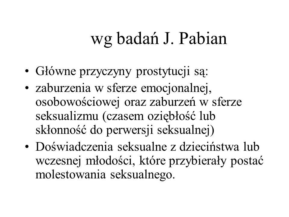 wg badań J. Pabian Główne przyczyny prostytucji są: