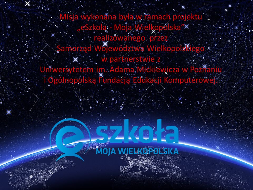 """Misja wykonana była w ramach projektu """"eSzkoła - Moja Wielkopolska realizowanego przez Samorząd Województwa Wielkopolskiego w partnerstwie z Uniwersytetem im."""