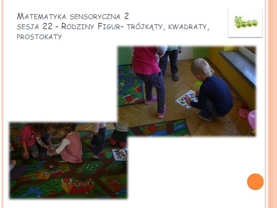 Matematyka sensoryczna 2 sesja 22 - Rodziny Figur- trójkąty, kwadraty, prostokaty