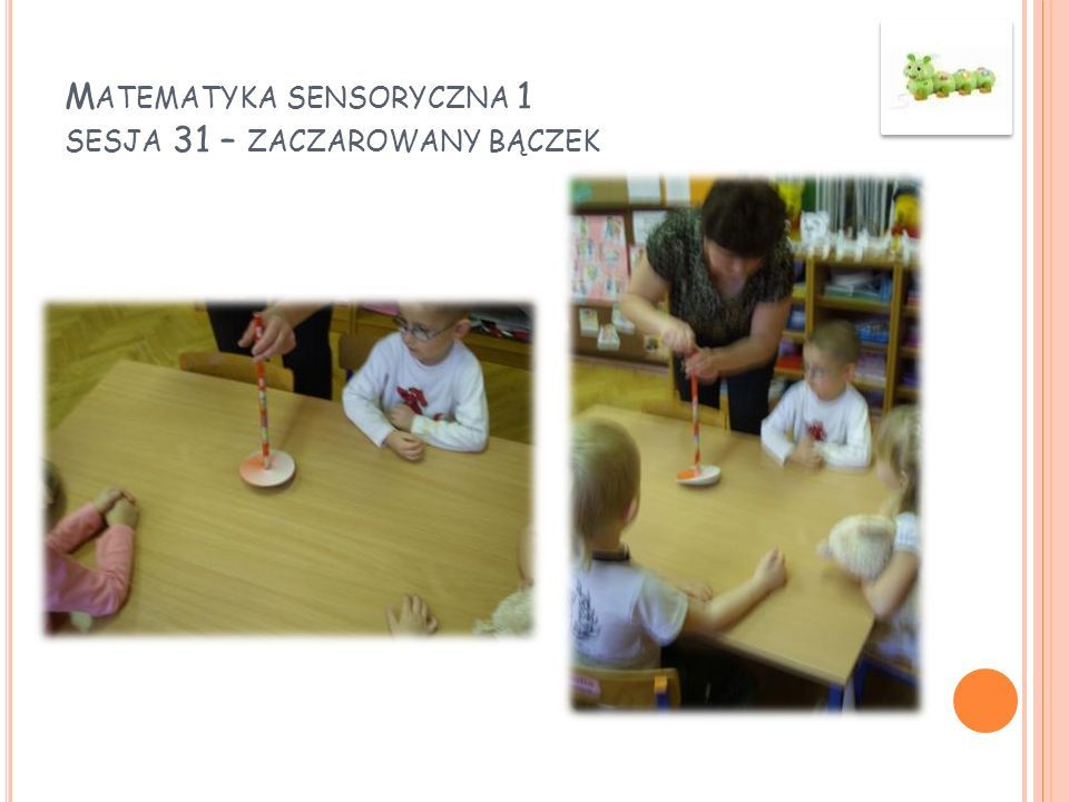Matematyka sensoryczna 1 sesja 31 – zaczarowany bączek