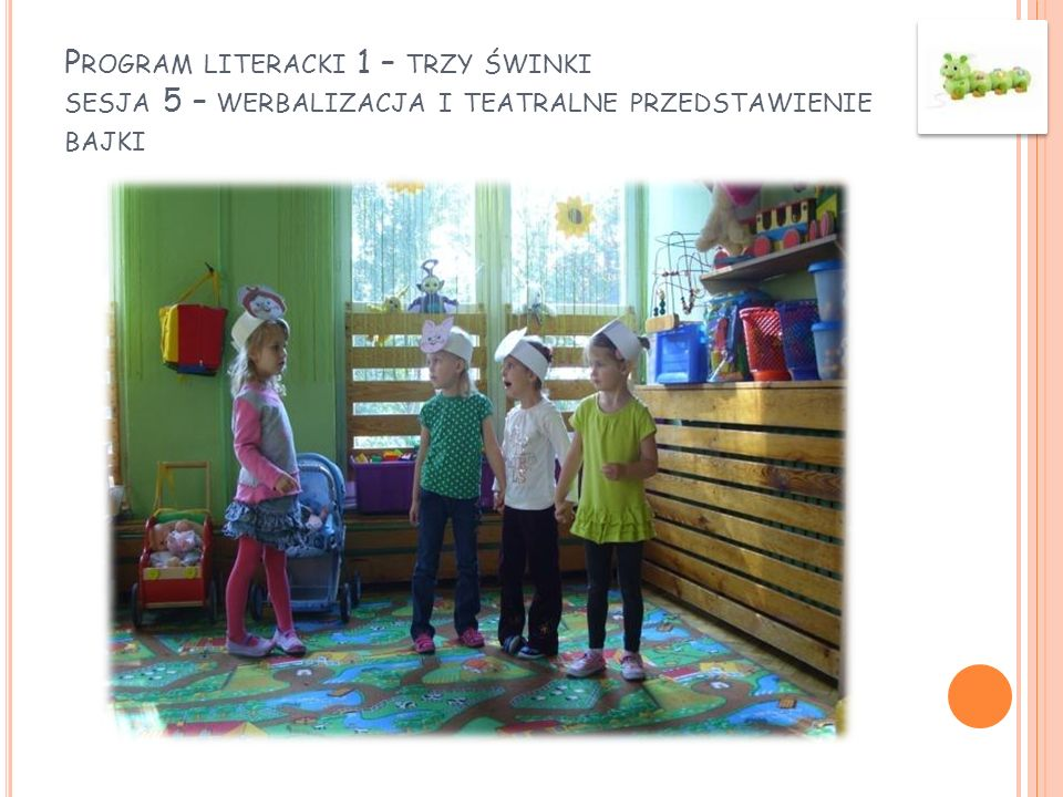 Program literacki 1 – trzy świnki sesja 5 – werbalizacja i teatralne przedstawienie bajki