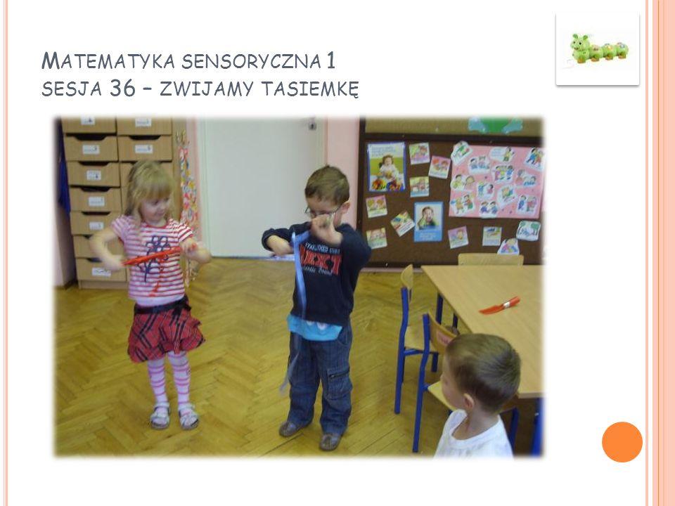 Matematyka sensoryczna 1 sesja 36 – zwijamy tasiemkę