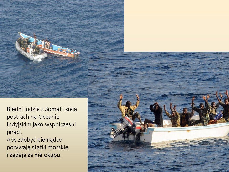 Biedni ludzie z Somalii sieją postrach na Oceanie Indyjskim jako współcześni piraci.