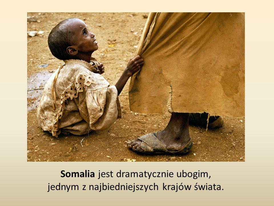 Somalia jest dramatycznie ubogim,