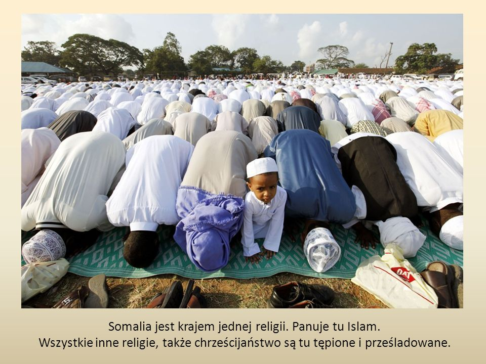 Somalia jest krajem jednej religii. Panuje tu Islam.