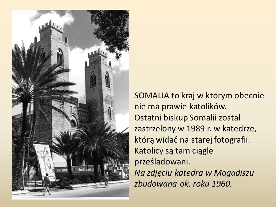 SOMALIA to kraj w którym obecnie nie ma prawie katolików.