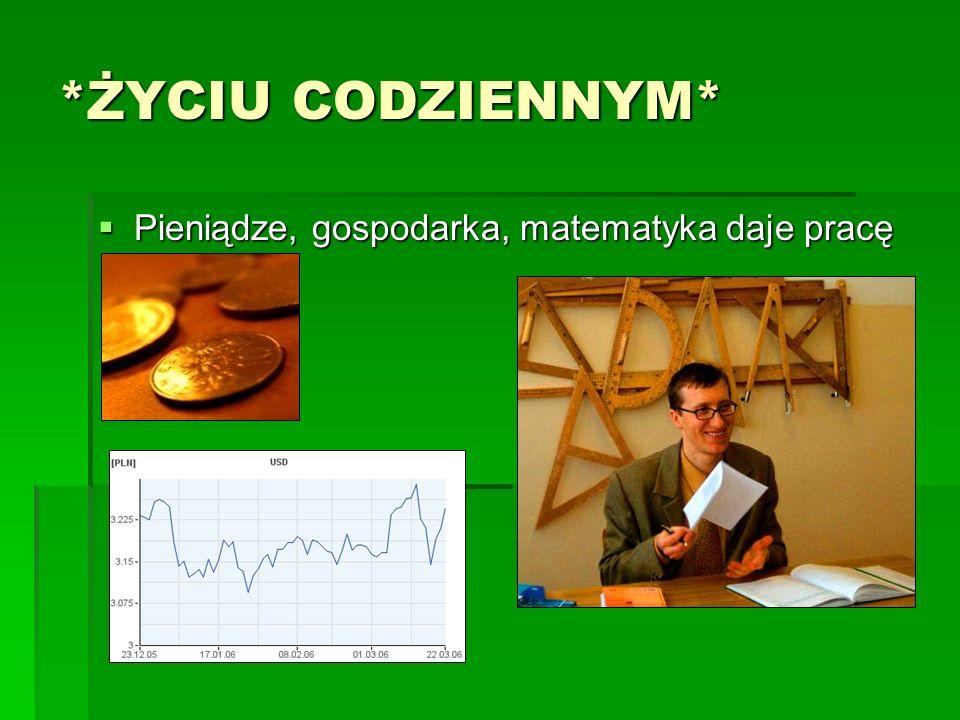 *ŻYCIU CODZIENNYM* Pieniądze, gospodarka, matematyka daje pracę