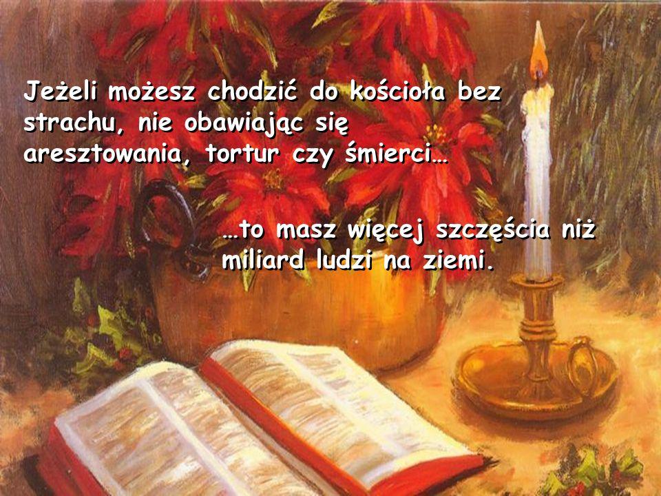 Jeżeli możesz chodzić do kościoła bez strachu, nie obawiając się aresztowania, tortur czy śmierci…