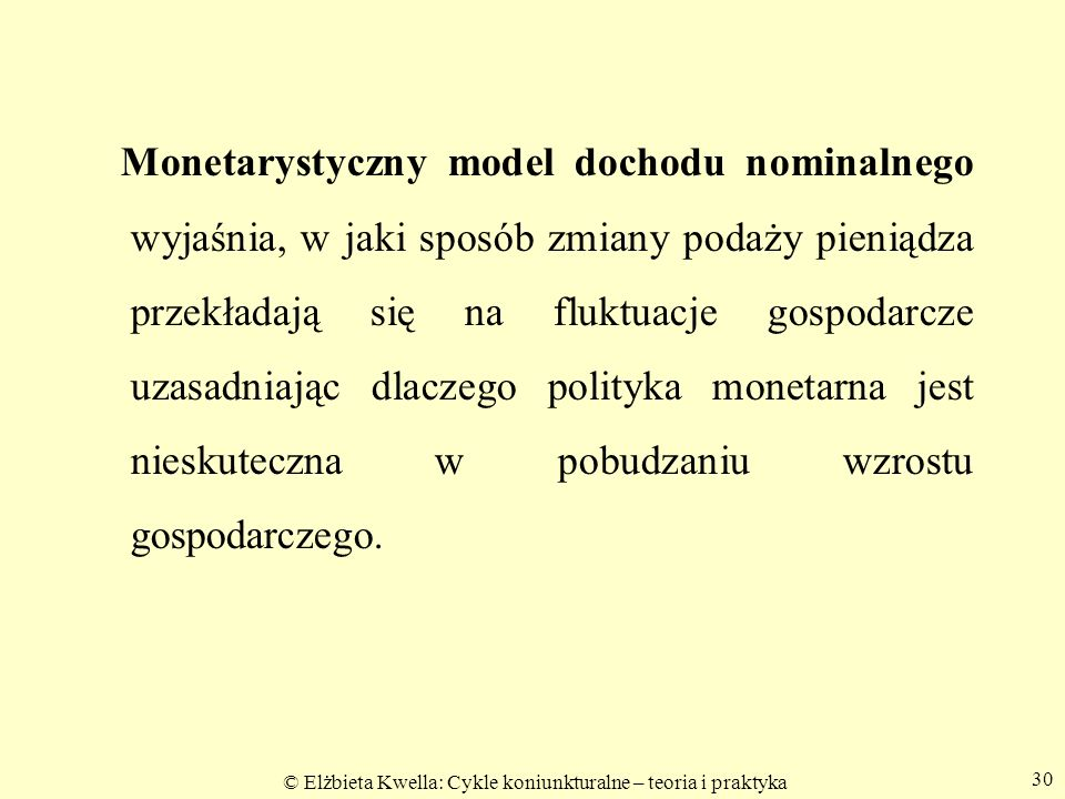 Monetarystyczny model dochodu nominalnego wyjaśnia, w jaki sposób zmiany podaży pieniądza przekładają się na fluktuacje gospodarcze uzasadniając dlaczego polityka monetarna jest nieskuteczna w pobudzaniu wzrostu gospodarczego.