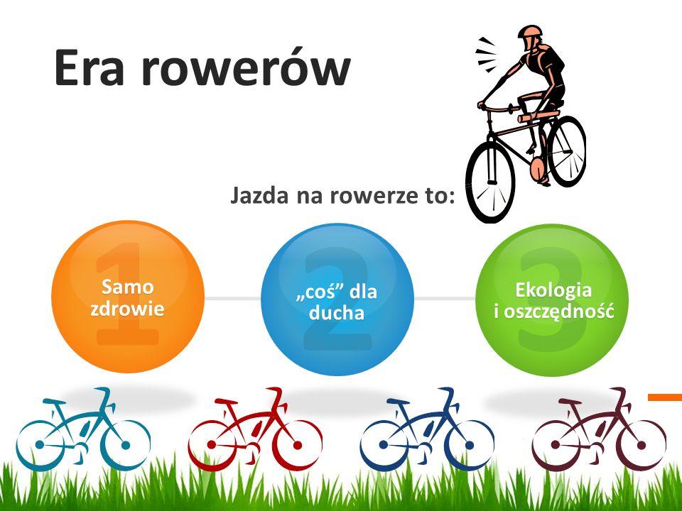 """1 2 3 Era rowerów Jazda na rowerze to: Samo zdrowie """"coś dla ducha"""