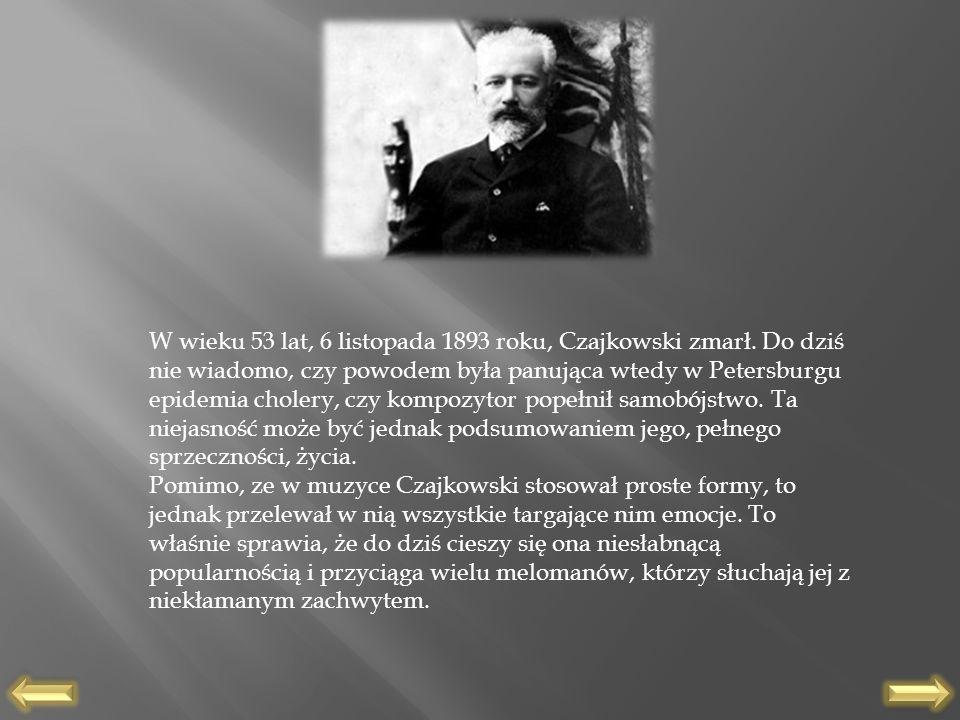 W wieku 53 lat, 6 listopada 1893 roku, Czajkowski zmarł