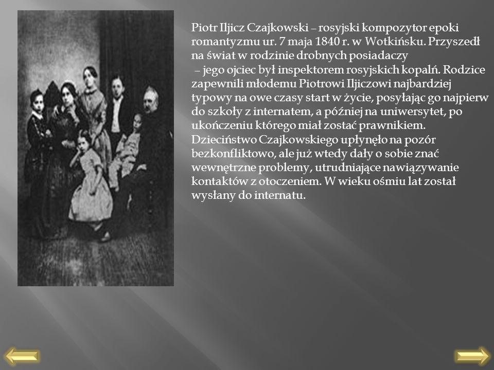 Piotr Iljicz Czajkowski – rosyjski kompozytor epoki romantyzmu ur
