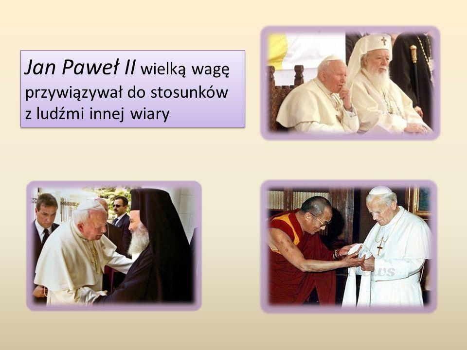 Jan Paweł II wielką wagę przywiązywał do stosunków z ludźmi innej wiary