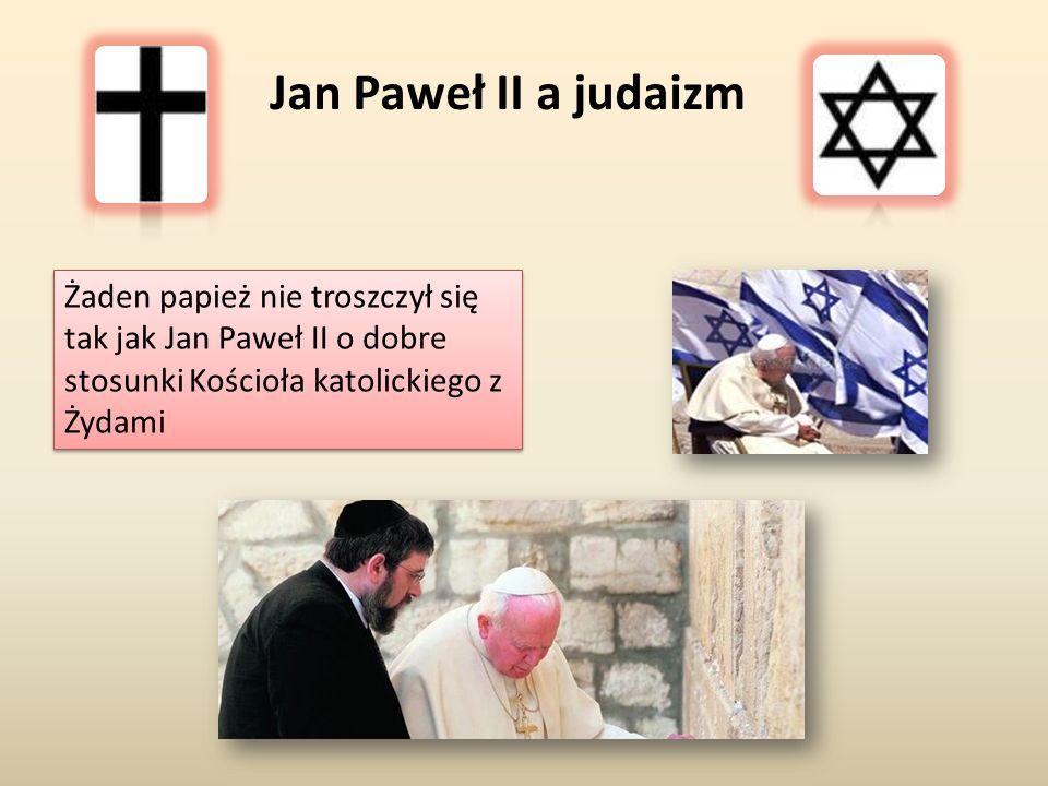 Jan Paweł II a judaizm Żaden papież nie troszczył się tak jak Jan Paweł II o dobre stosunki Kościoła katolickiego z Żydami.