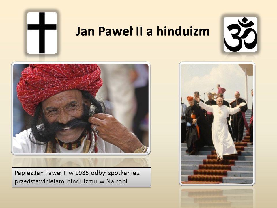 Jan Paweł II a hinduizm Papież Jan Paweł II w 1985 odbył spotkanie z przedstawicielami hinduizmu w Nairobi.