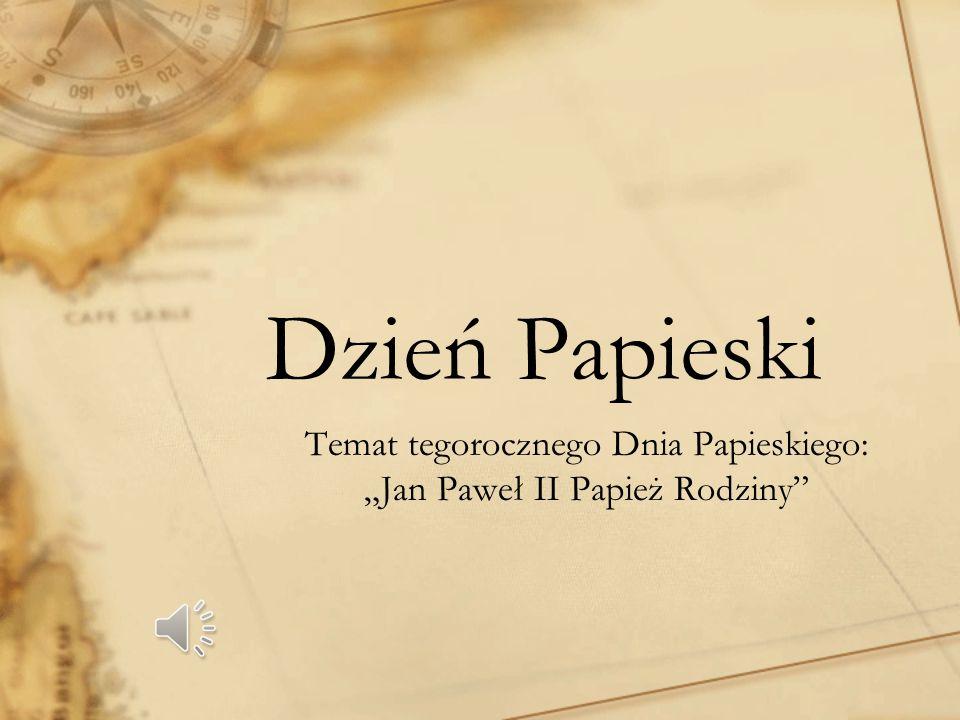 """Temat tegorocznego Dnia Papieskiego: """"Jan Paweł II Papież Rodziny"""