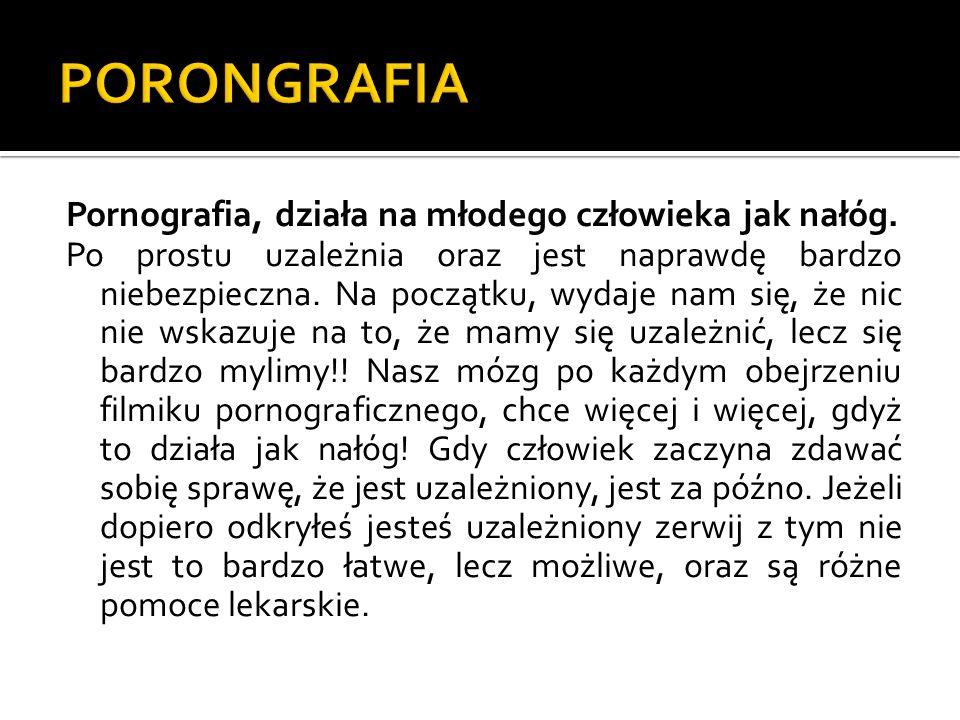 PORONGRAFIA Pornografia, działa na młodego człowieka jak nałóg.