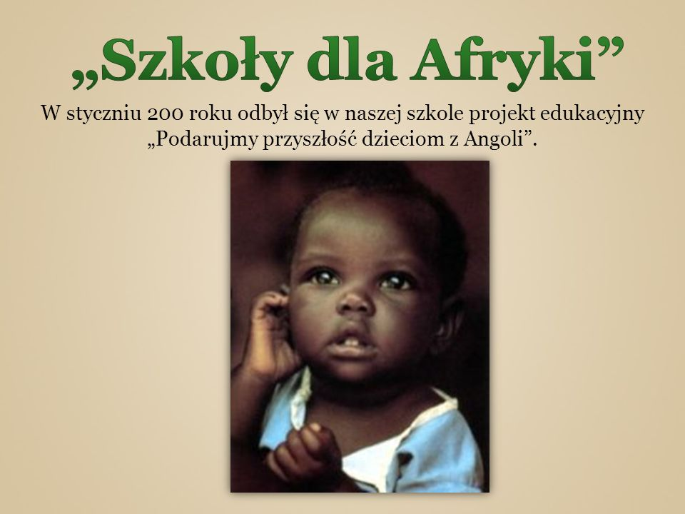"""""""Szkoły dla Afryki W styczniu 200 roku odbył się w naszej szkole projekt edukacyjny."""