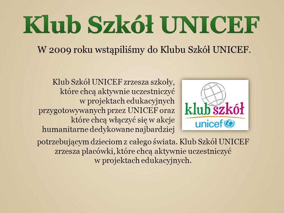 Klub Szkół UNICEF W 2009 roku wstąpiliśmy do Klubu Szkół UNICEF.