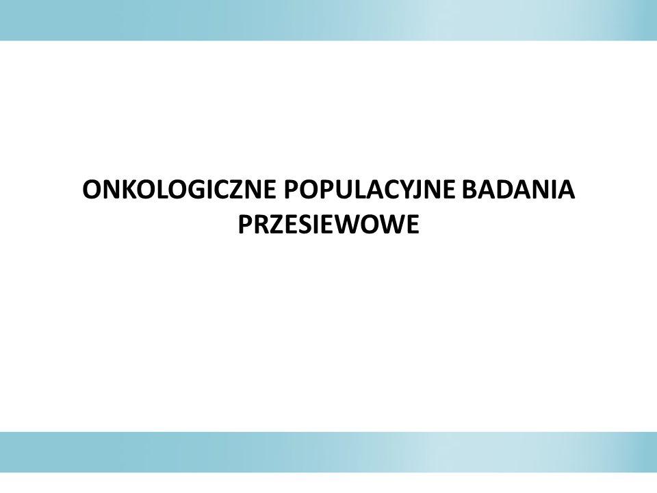 ONKOLOGICZNE POPULACYJNE BADANIA PRZESIEWOWE
