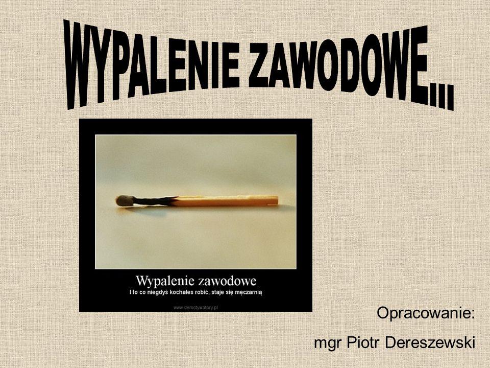 WYPALENIE ZAWODOWE... Opracowanie: mgr Piotr Dereszewski