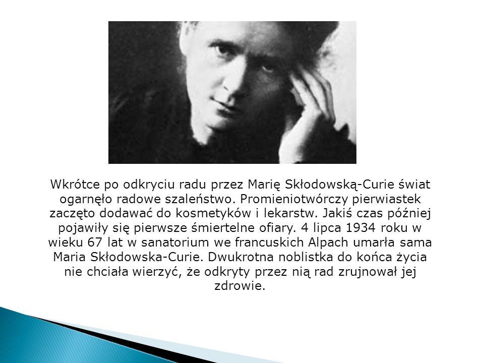 Wkrótce po odkryciu radu przez Marię Skłodowską-Curie świat ogarnęło radowe szaleństwo.