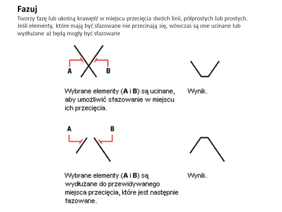 Fazuj Tworzy fazę lub ukośną krawędź w miejscu przecięcia dwóch linii, półprostych lub prostych.