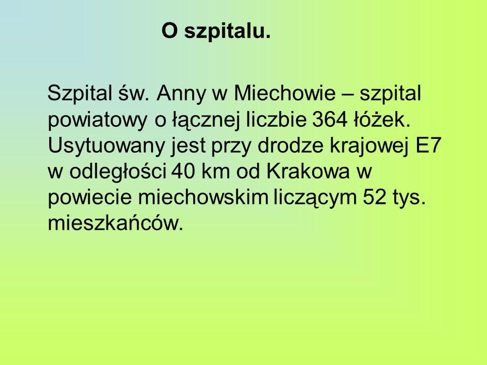 O szpitalu. Szpital św. Anny w Miechowie – szpital powiatowy o łącznej liczbie 364 łóżek.