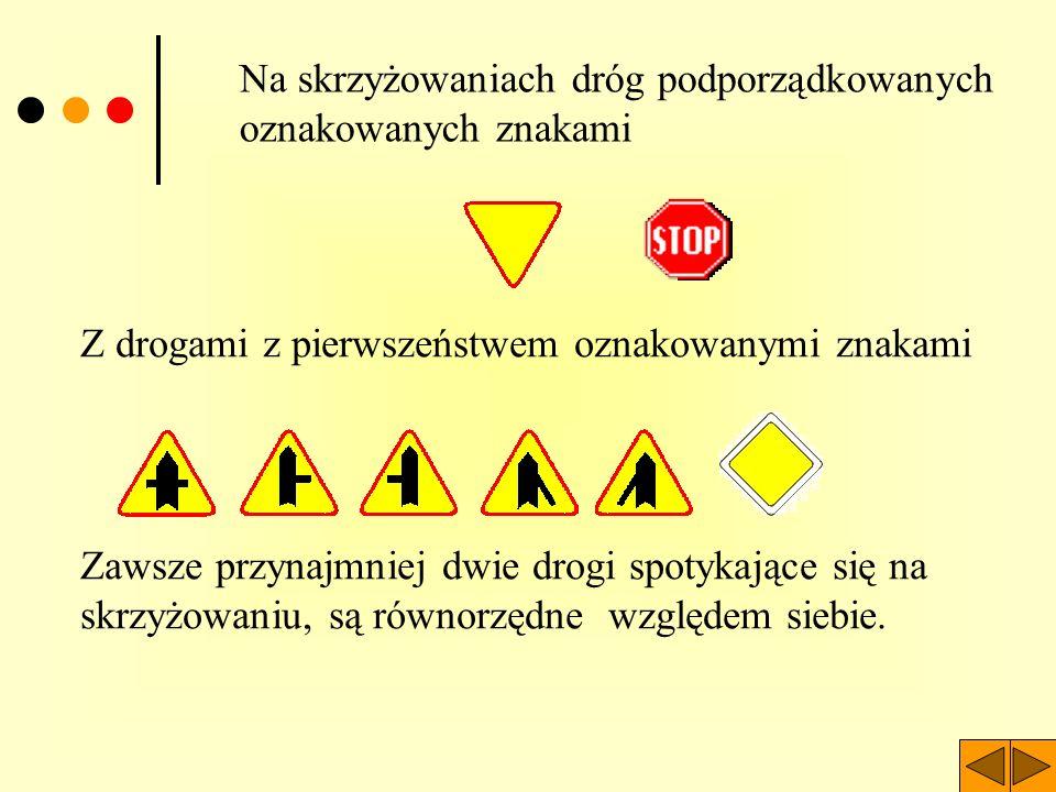 Na skrzyżowaniach dróg podporządkowanych oznakowanych znakami