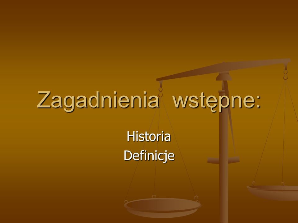 Zagadnienia wstępne: Historia Definicje