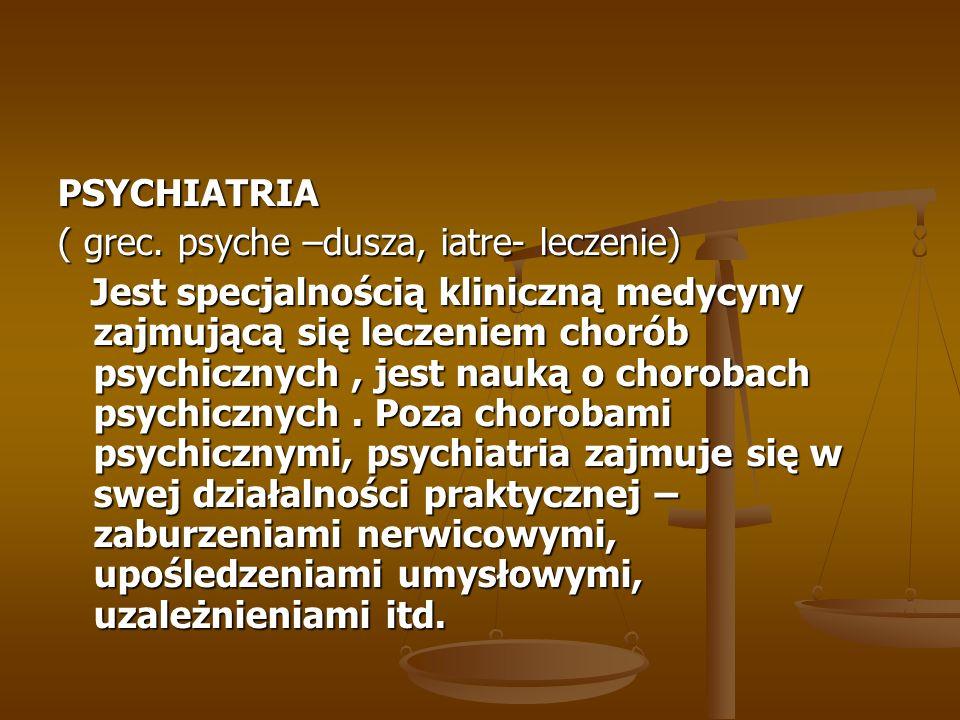 PSYCHIATRIA ( grec. psyche –dusza, iatre- leczenie)