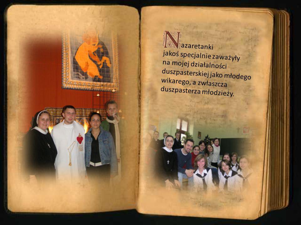 azaretanki jakoś specjalnie zaważyły na mojej działalności duszpasterskiej jako młodego wikarego, a zwłaszcza duszpasterza młodzieży.