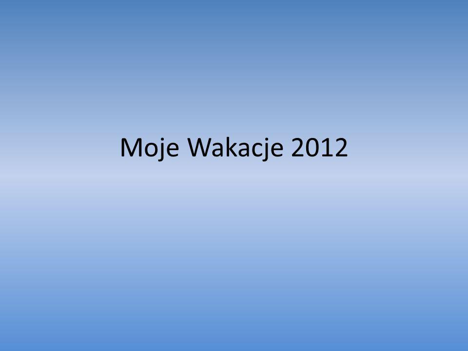 Moje Wakacje 2012