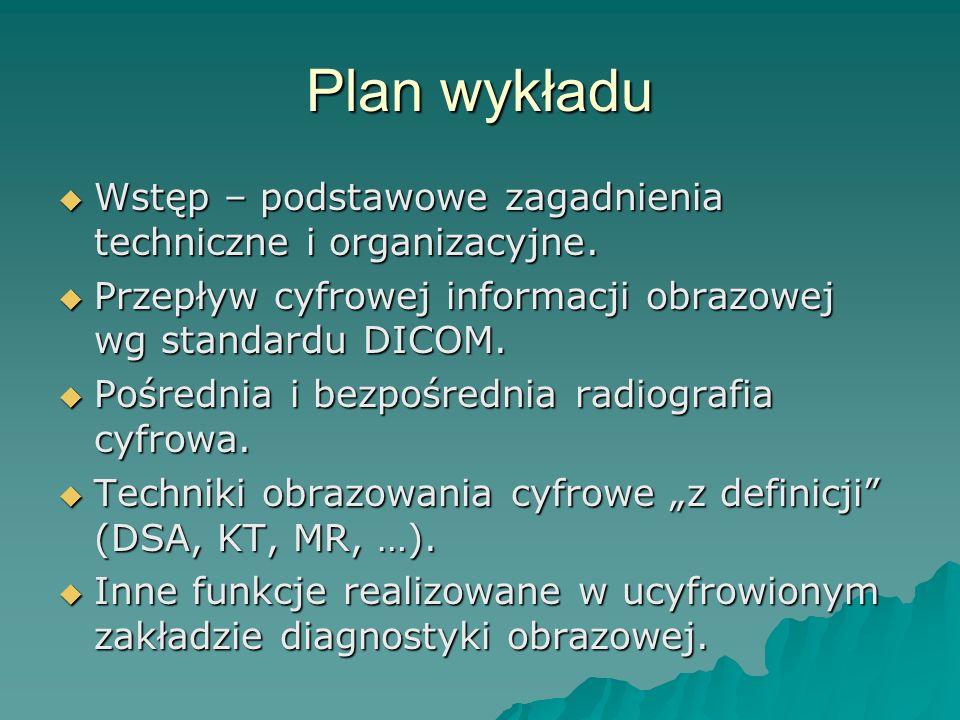 Plan wykładu Wstęp – podstawowe zagadnienia techniczne i organizacyjne. Przepływ cyfrowej informacji obrazowej wg standardu DICOM.