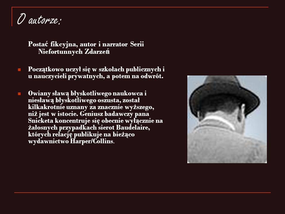 O autorze: Postać fikcyjna, autor i narrator Serii Niefortunnych Zdarzeń.
