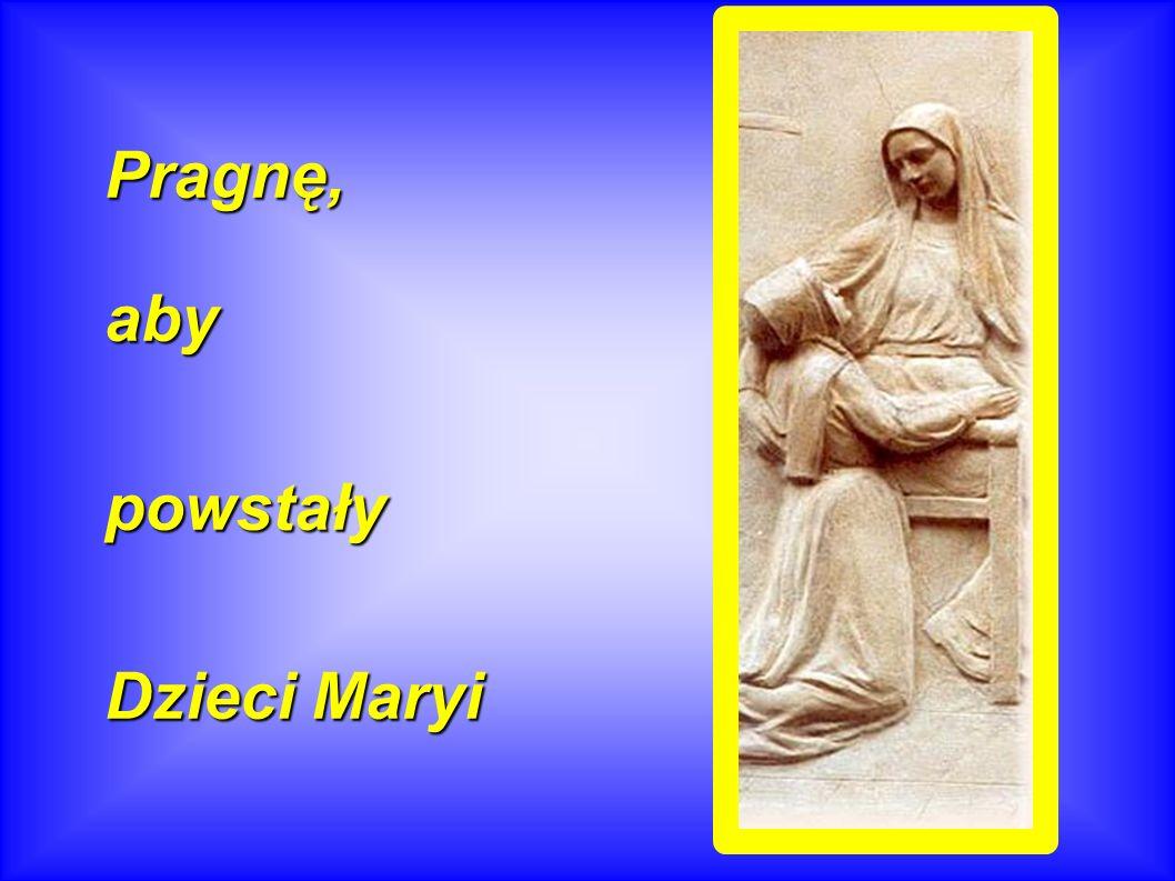 Pragnę, aby powstały Dzieci Maryi