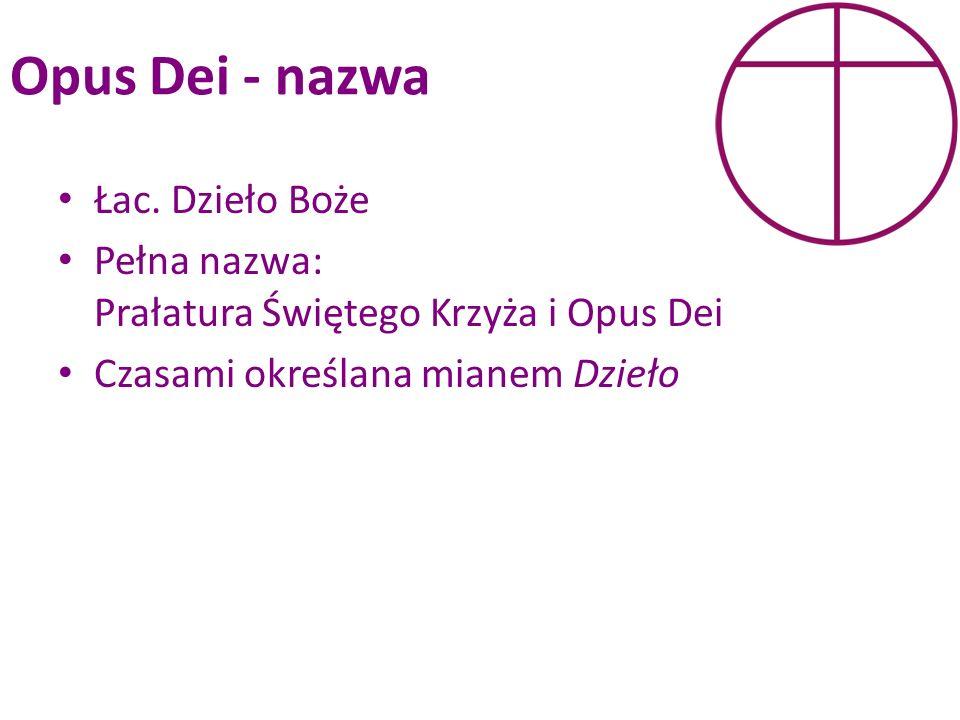 Opus Dei - nazwa Łac. Dzieło Boże