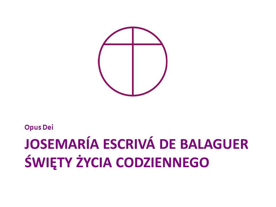 Josemaría Escrivá de Balaguer święty życia codziennego