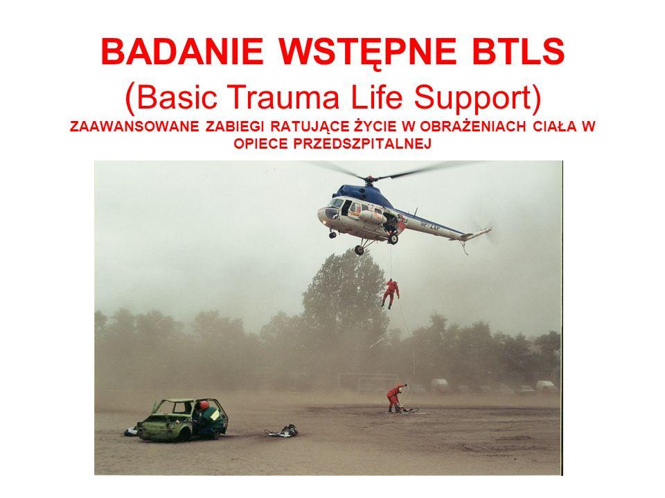 BADANIE WSTĘPNE BTLS (Basic Trauma Life Support) ZAAWANSOWANE ZABIEGI RATUJĄCE ŻYCIE W OBRAŻENIACH CIAŁA W OPIECE PRZEDSZPITALNEJ