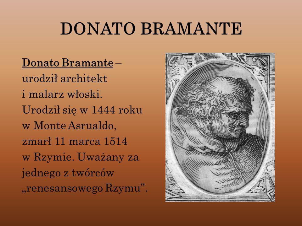 DONATO BRAMANTE Donato Bramante – urodził architekt i malarz włoski.