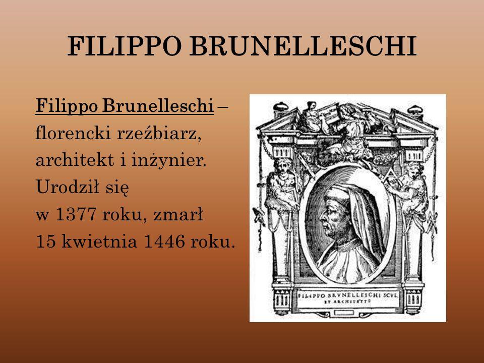 FILIPPO BRUNELLESCHI Filippo Brunelleschi – florencki rzeźbiarz,