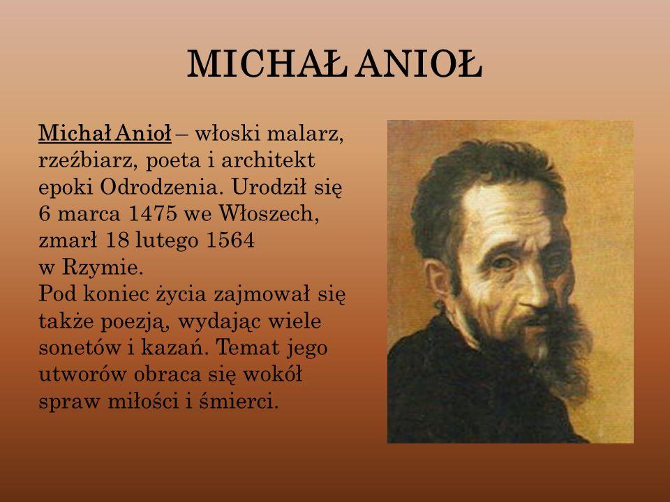 MICHAŁ ANIOŁ Michał Anioł – włoski malarz,
