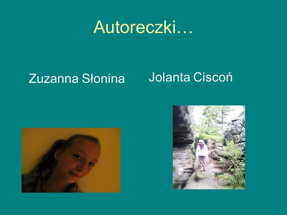 Autoreczki… Jolanta Ciscoń Zuzanna Słonina