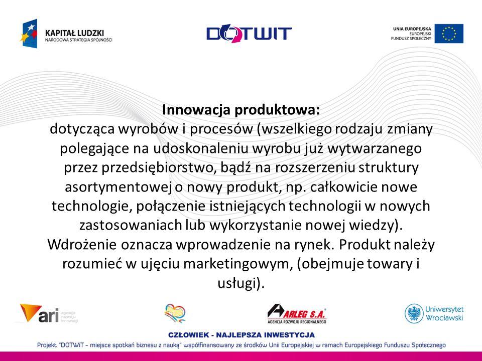 Innowacja produktowa: dotycząca wyrobów i procesów (wszelkiego rodzaju zmiany polegające na udoskonaleniu wyrobu już wytwarzanego przez przedsiębiorstwo, bądź na rozszerzeniu struktury asortymentowej o nowy produkt, np.