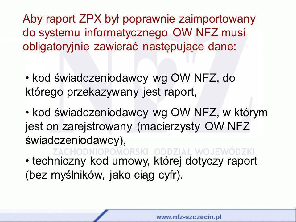Aby raport ZPX był poprawnie zaimportowany do systemu informatycznego OW NFZ musi obligatoryjnie zawierać następujące dane: