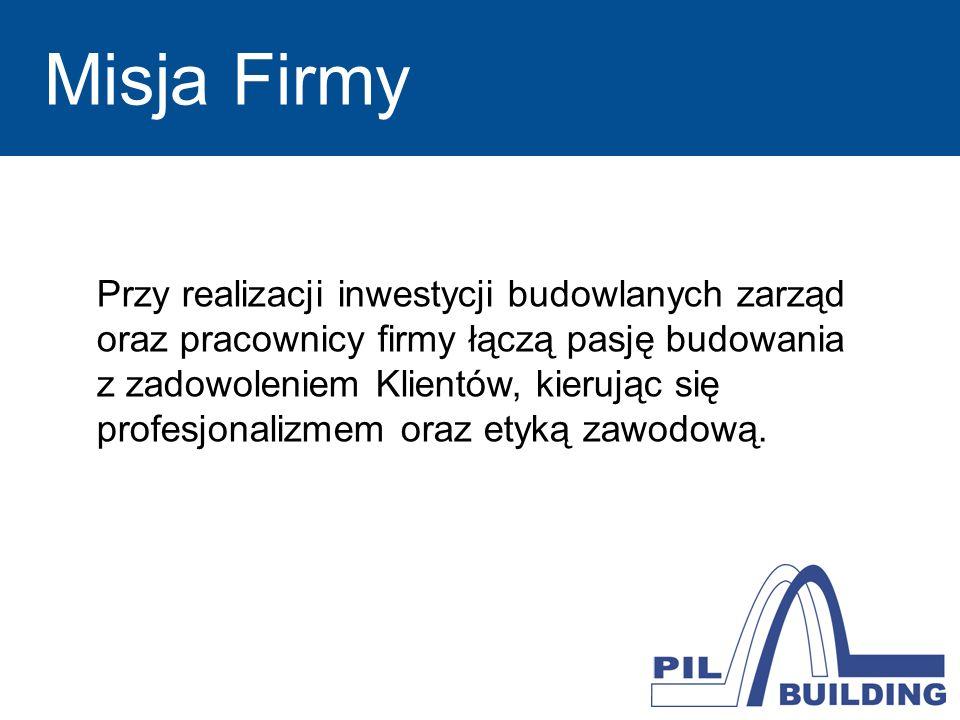 Misja Firmy Przy realizacji inwestycji budowlanych zarząd oraz pracownicy firmy łączą pasję budowania.