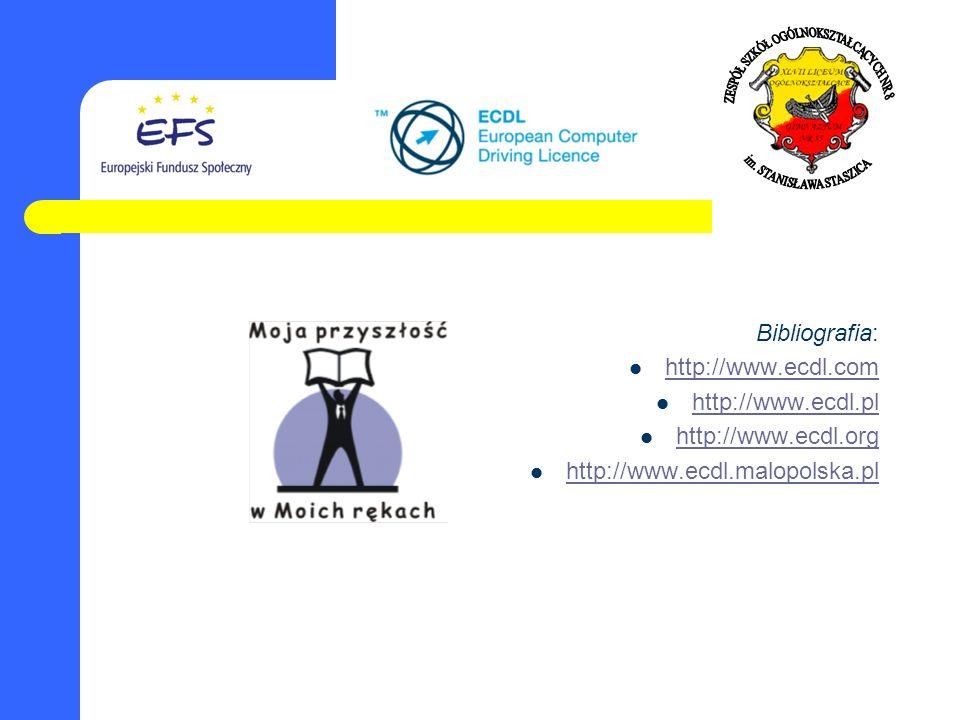 Bibliografia: http://www.ecdl.com. http://www.ecdl.pl.