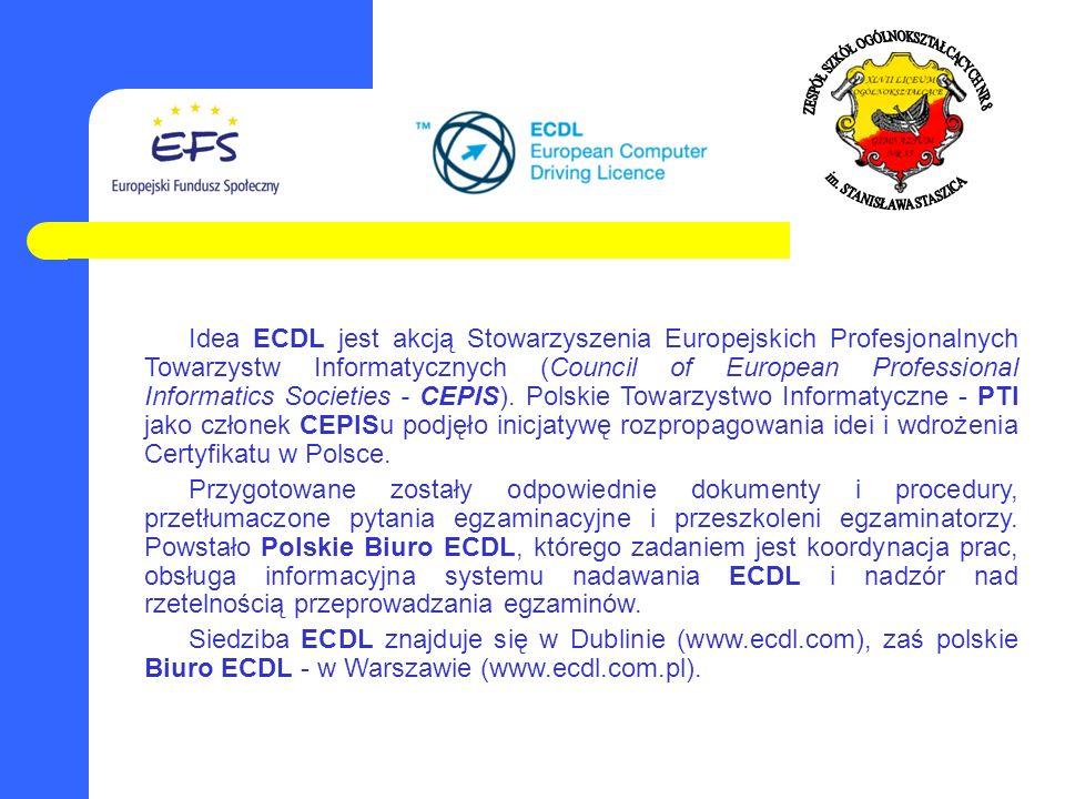 Idea ECDL jest akcją Stowarzyszenia Europejskich Profesjonalnych Towarzystw Informatycznych (Council of European Professional Informatics Societies - CEPIS). Polskie Towarzystwo Informatyczne - PTI jako członek CEPISu podjęło inicjatywę rozpropagowania idei i wdrożenia Certyfikatu w Polsce.